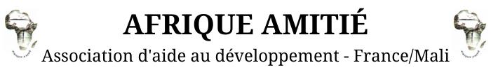 AFRIQUE AMITIÉ – Association d'aide au développement – France/Mali